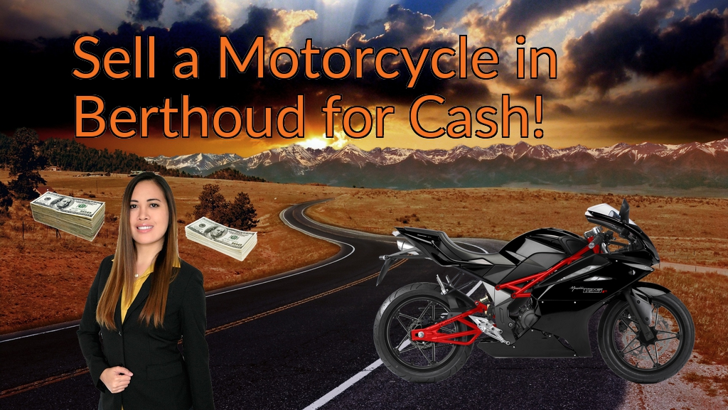Sell a Motorcycle or Moped in Berthoud for Cash Fast!