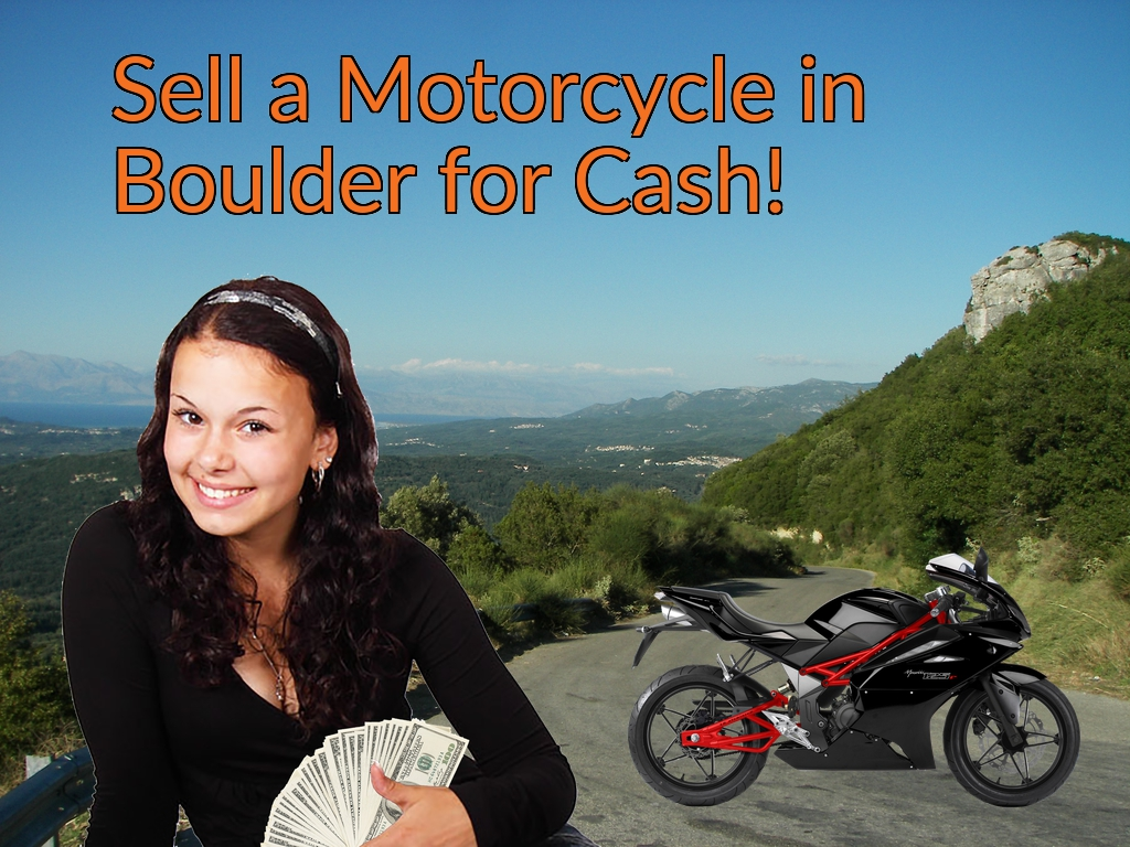 Sell a Motorcycle or Moped in Boulder for Cash Fast!