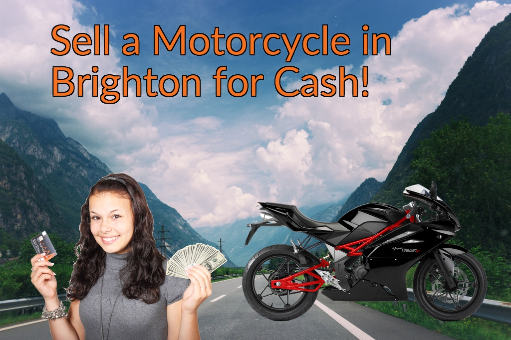 Sell a Motorcycle or Moped in Brighton for Cash Fast!