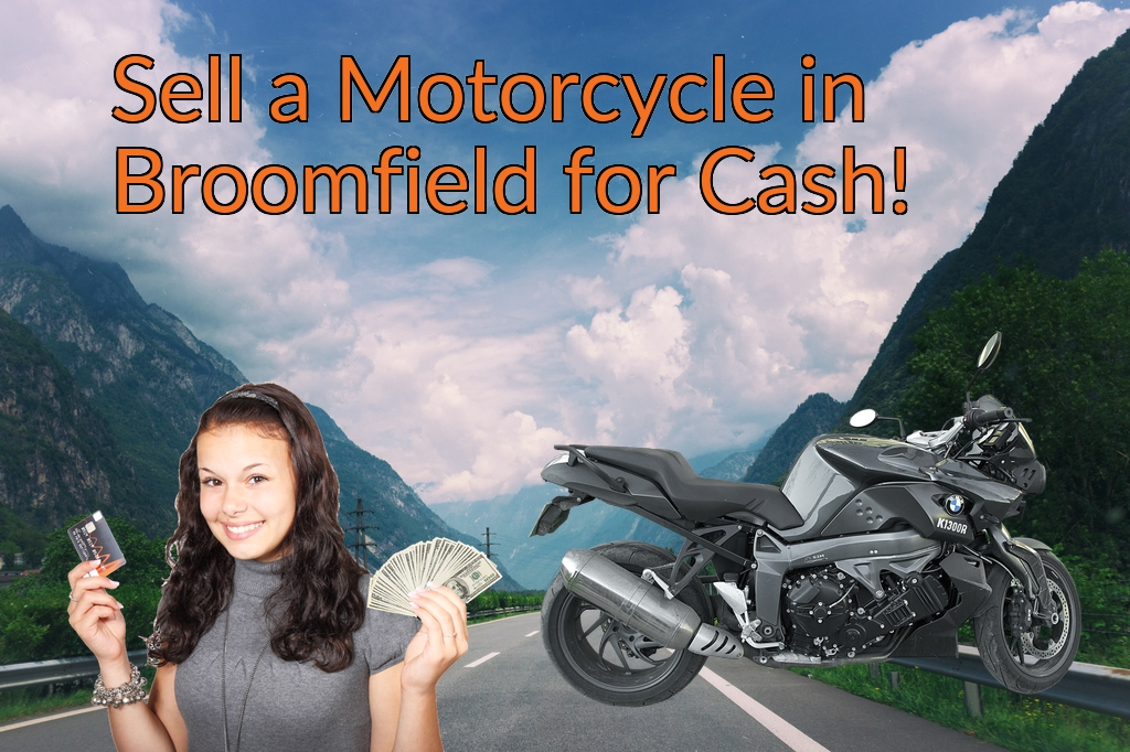 Sell a Motorcycle or Moped in Broomfield for Cash Fast!