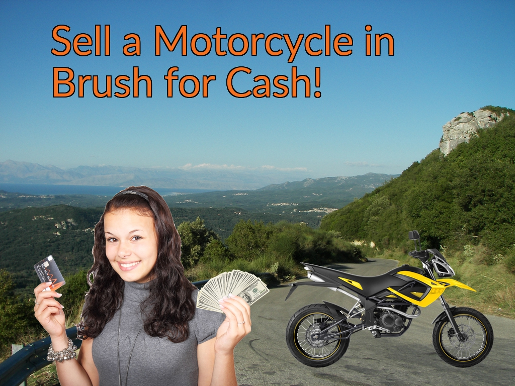 Sell a Motorcycle or Moped in Brush for Cash Fast!
