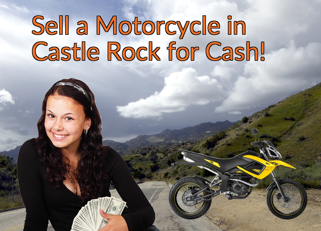 Sell a Motorcycle or Moped in Castle Rock for Cash Fast!