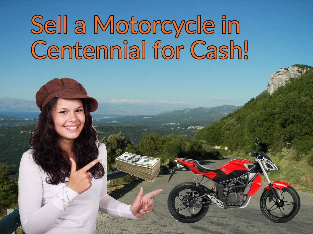 Sell a Motorcycle or Moped in Centennial for Cash Fast!