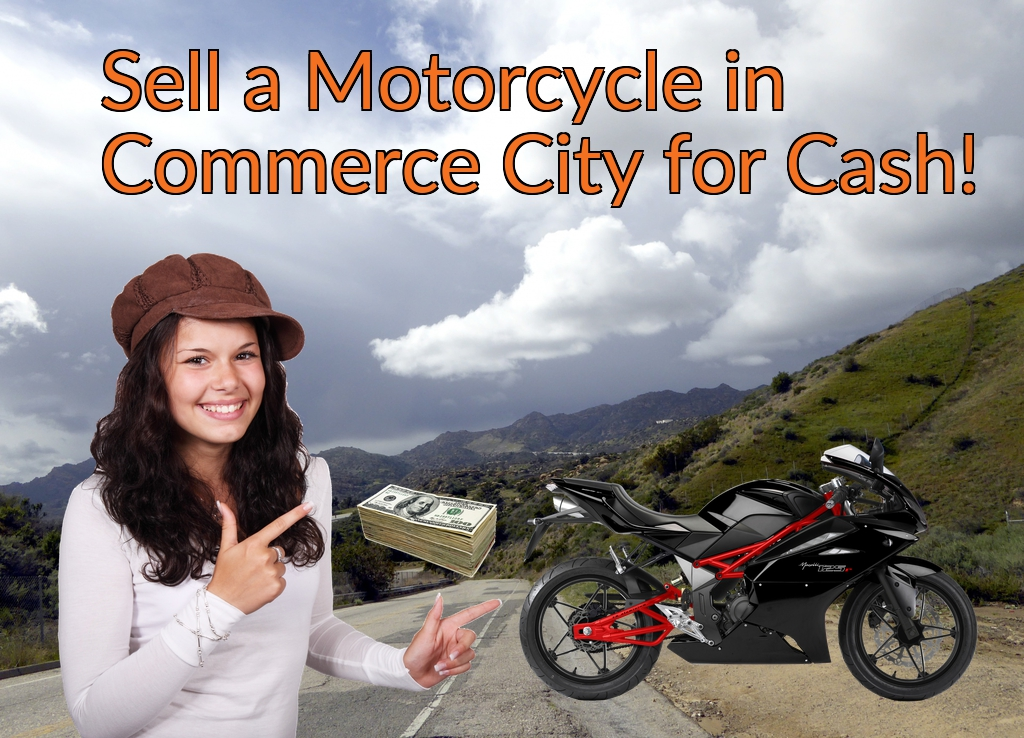 Sell a Motorcycle or Moped in Commerce City for Cash Fast!