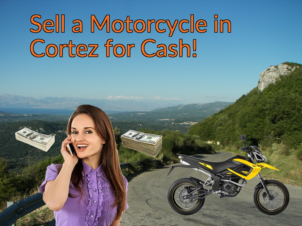 Sell a Motorcycle or Moped in Cortez for Cash Fast!