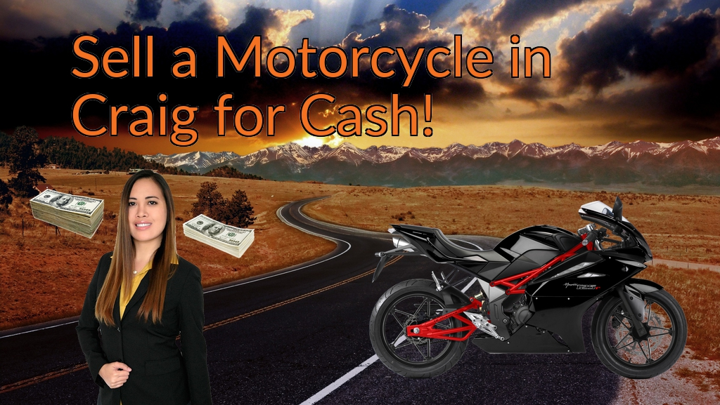 Sell a Motorcycle or Moped in Craig for Cash Fast!