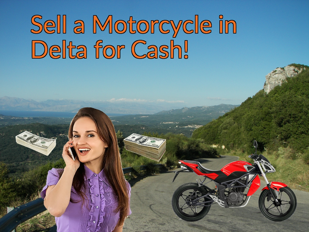 Sell a Motorcycle or Moped in Delta for Cash Fast!