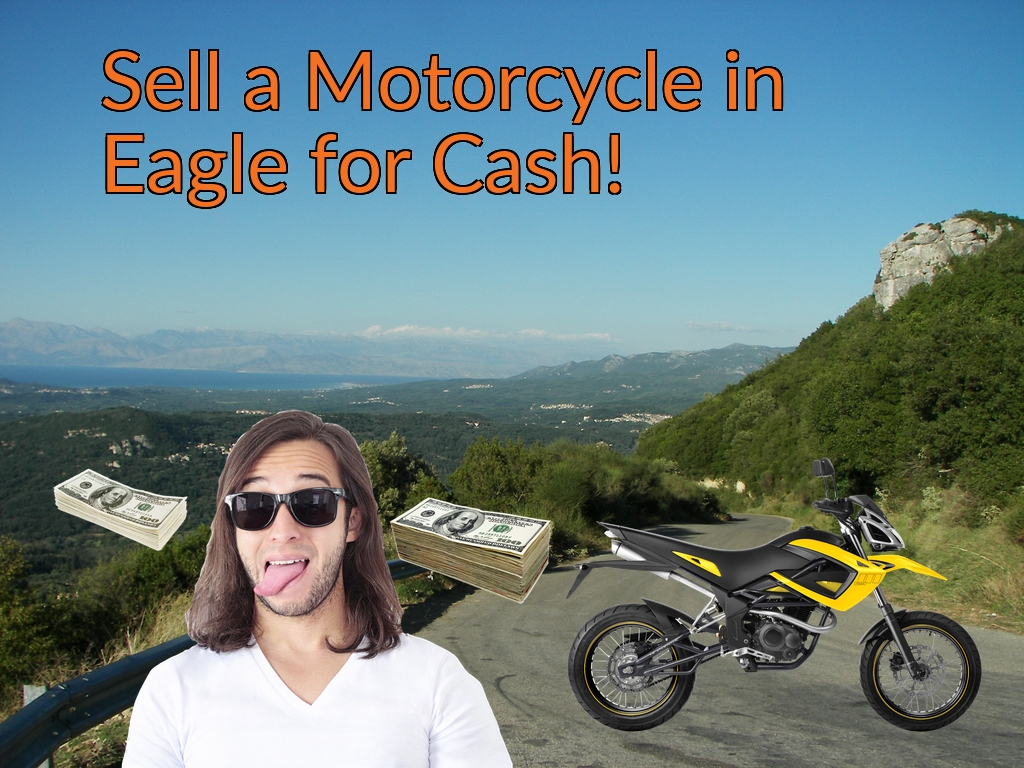 Sell a Motorcycle or Moped in Eagle for Cash Fast!