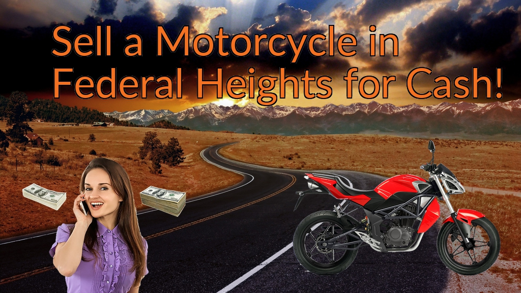 Sell a Motorcycle or Moped in Federal Heights for Cash Fast!