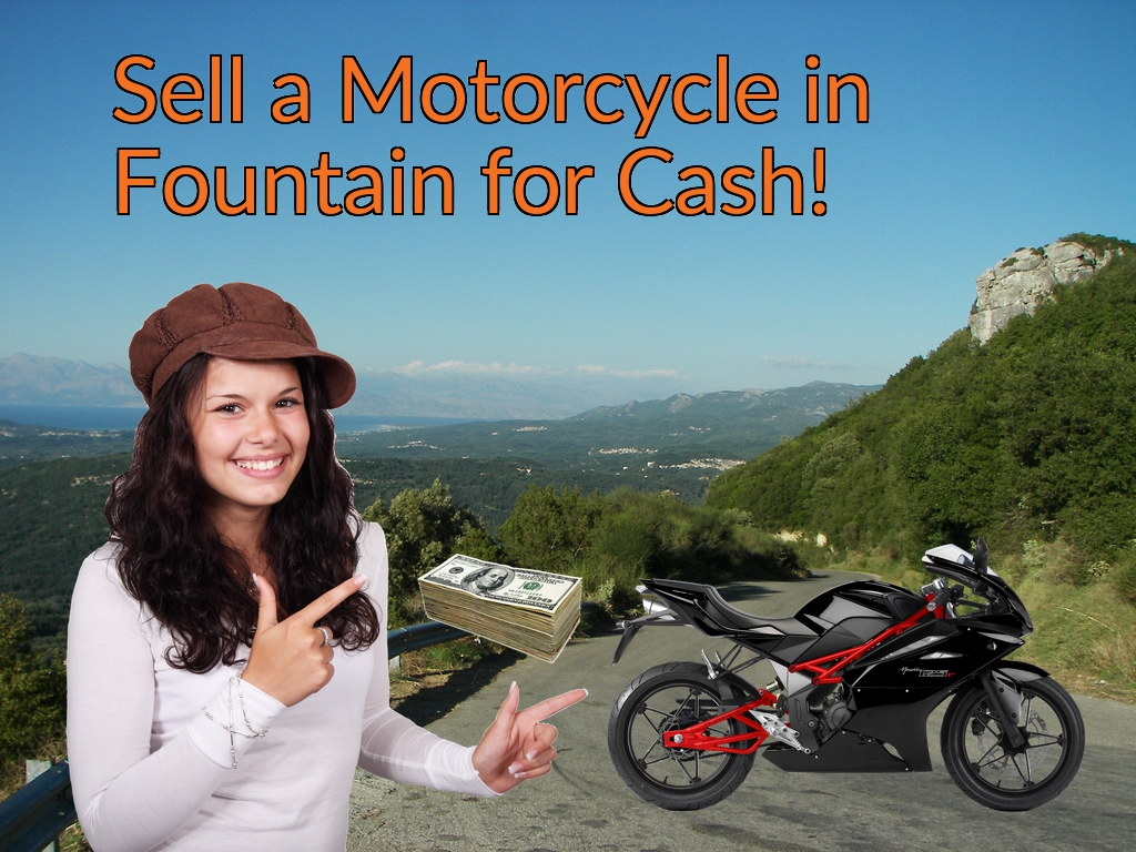 Sell a Motorcycle or Moped in Fountain for Cash Fast!