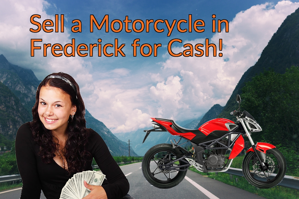 Sell a Motorcycle or Moped in Frederick for Cash Fast!