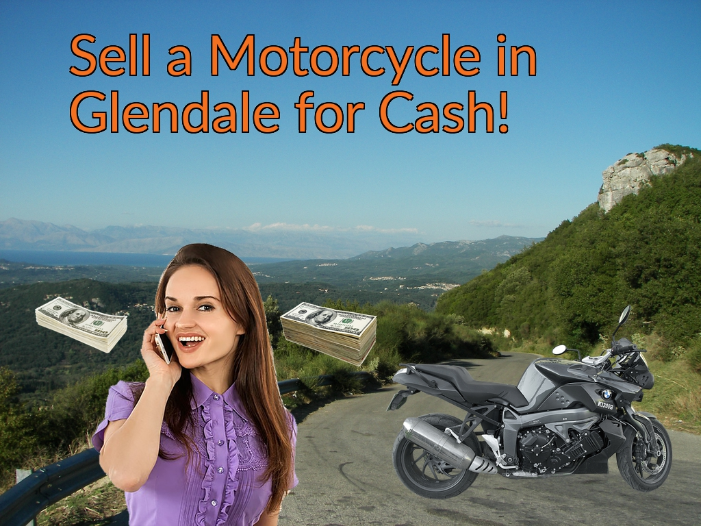 Sell a Motorcycle or Moped in Glendale for Cash Fast!