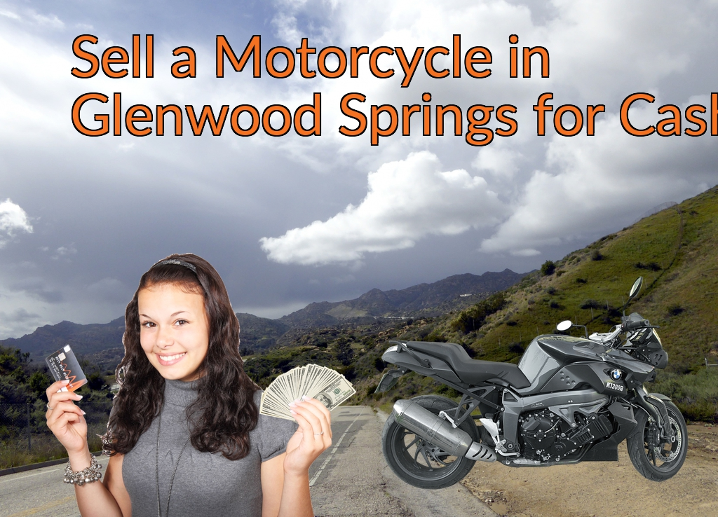 Sell a Motorcycle or Moped in Glenwood Springs for Cash Fast!