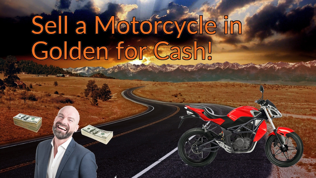 Sell a Motorcycle or Moped in Golden for Cash Fast!