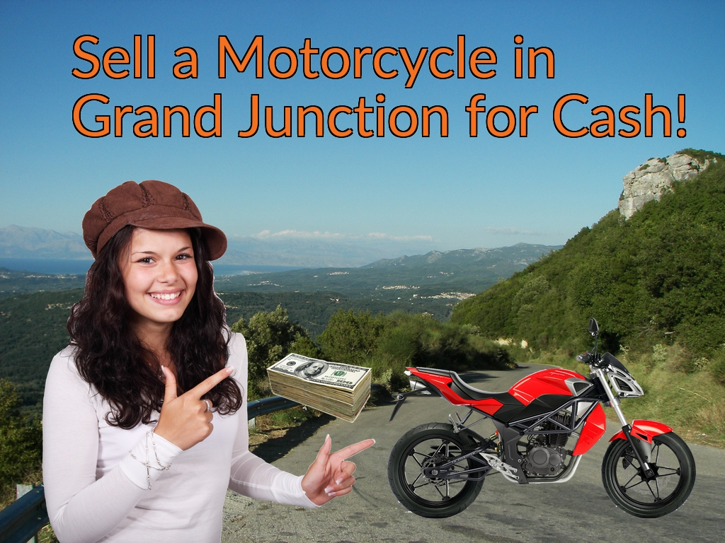 Sell a Motorcycle or Moped in Grand Junction for Cash Fast!