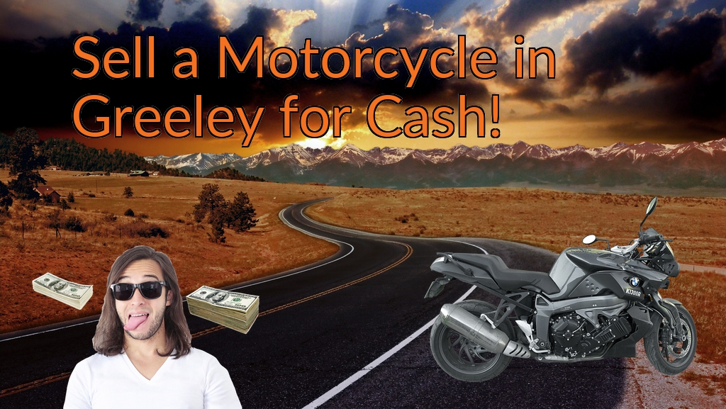 Sell a Motorcycle or Moped in Greeley for Cash Fast!