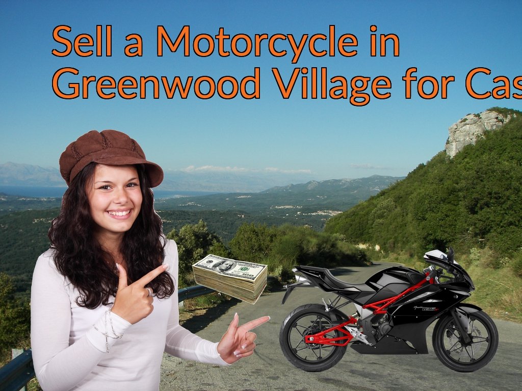 Sell a Motorcycle or Moped in Greenwood Village for Cash Fast!