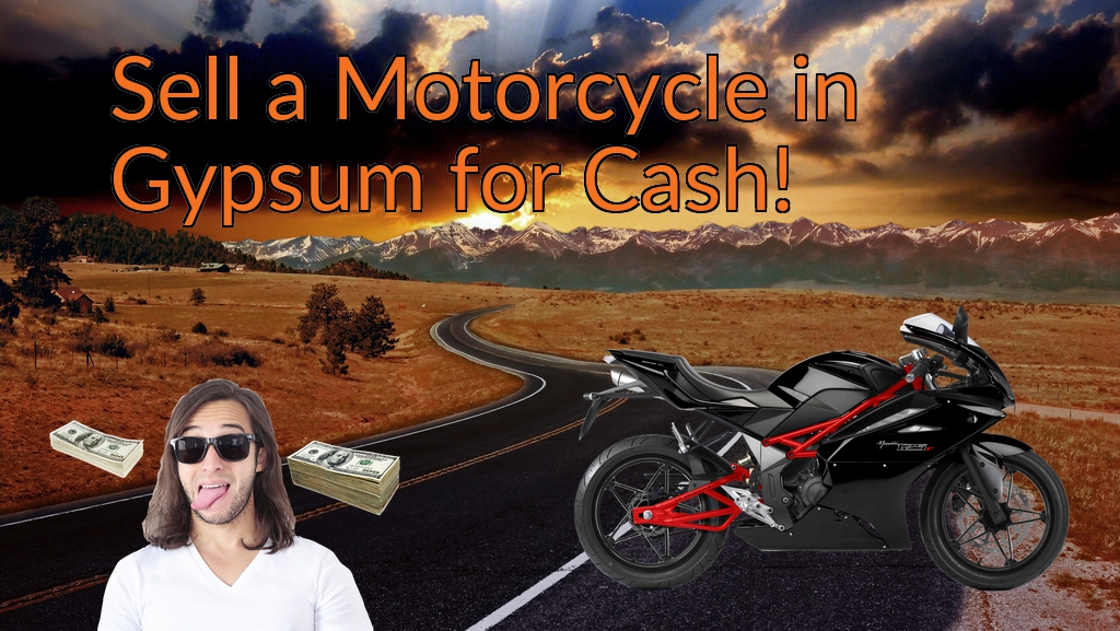 Sell a Motorcycle or Moped in Gypsum for Cash Fast!