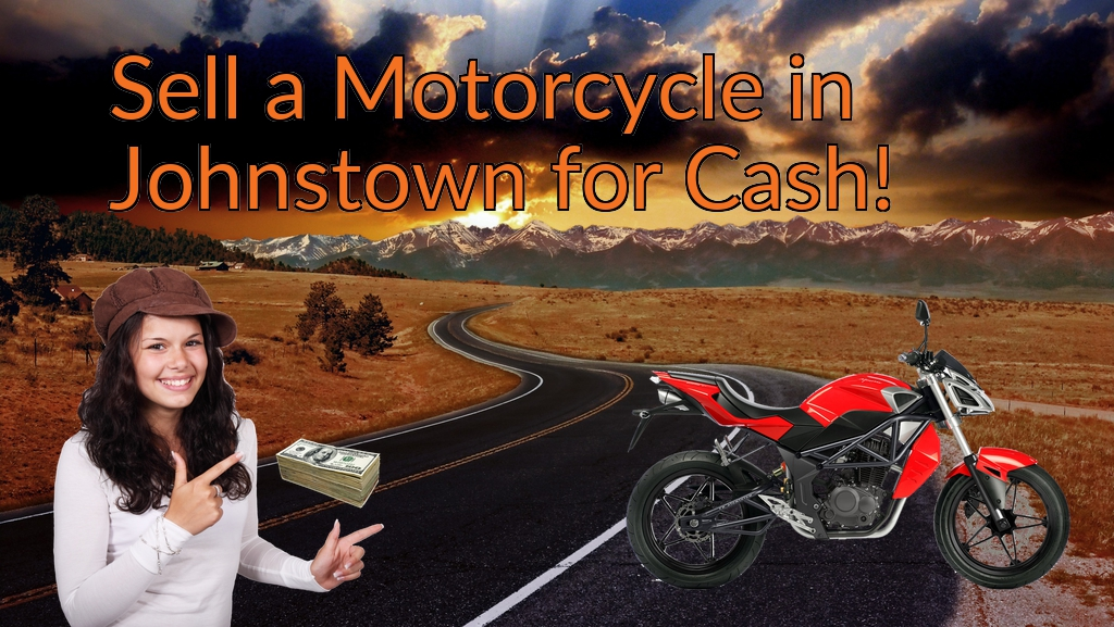 Sell a Motorcycle or Moped in Johnstown for Cash Fast!