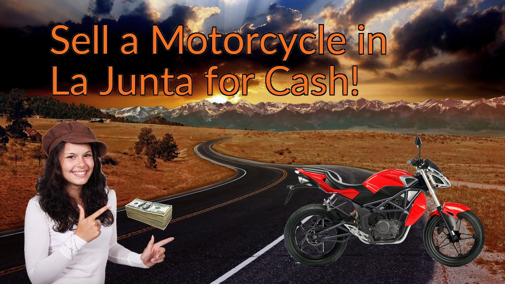 Sell a Motorcycle or Moped in La Junta for Cash Fast!