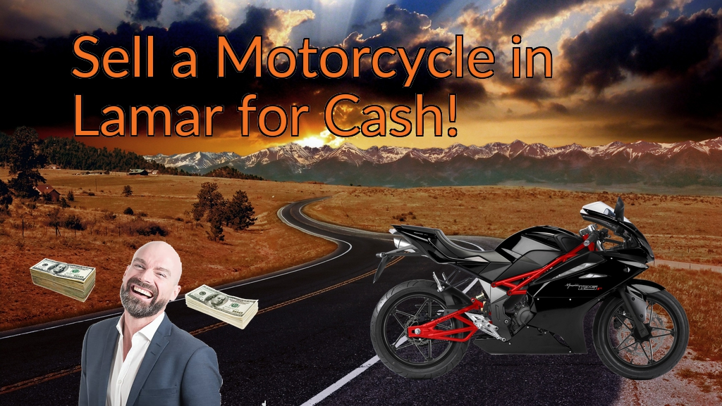 Sell a Motorcycle or Moped in Lamar for Cash Fast!
