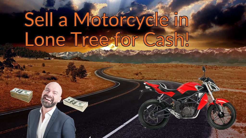 Sell a Motorcycle or Moped in Lone Tree for Cash Fast!