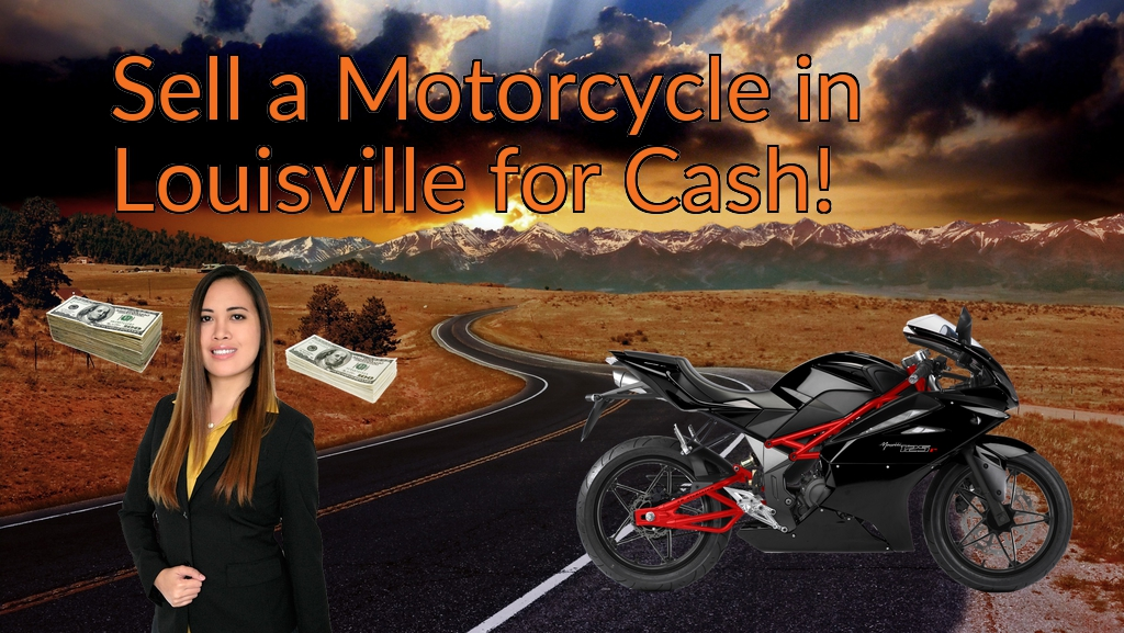 Sell a Motorcycle or Moped in Louisville for Cash Fast!