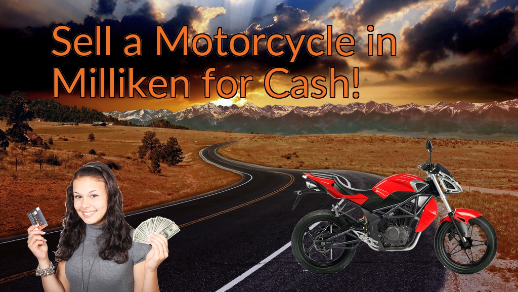 Sell a Motorcycle or Moped in Milliken for Cash Fast!
