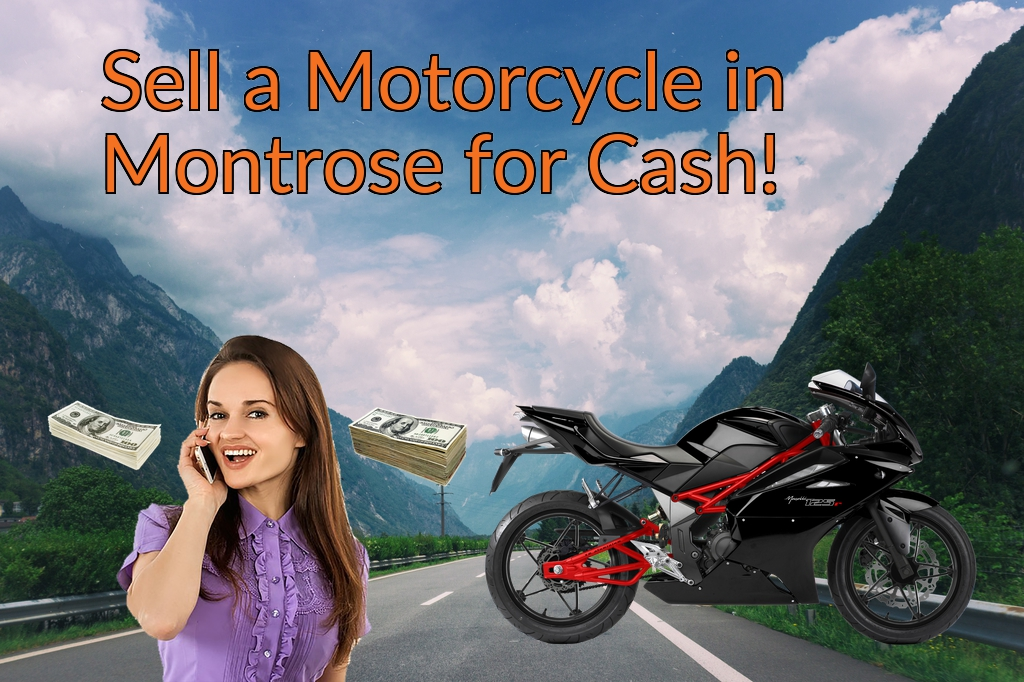 Sell a Motorcycle or Moped in Montrose for Cash Fast!