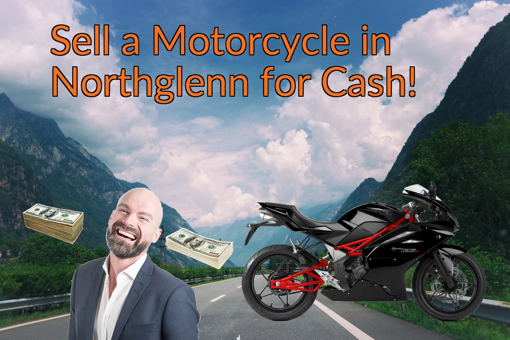 Sell a Motorcycle or Moped in Northglenn for Cash Fast!
