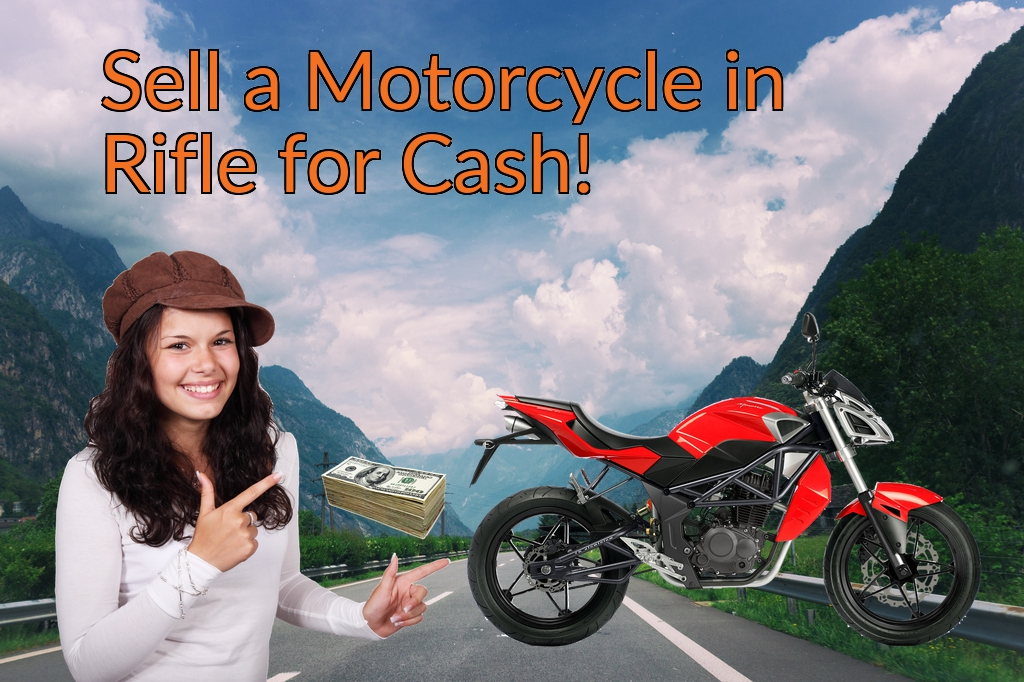 Sell a Motorcycle or Moped in Rifle for Cash Fast!