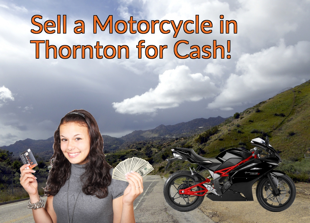 Sell a Motorcycle or Moped in Thornton for Cash Fast!