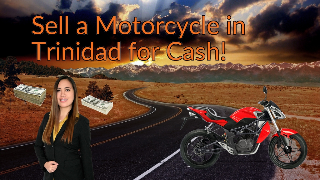 Sell a Motorcycle or Moped in Trinidad for Cash Fast!