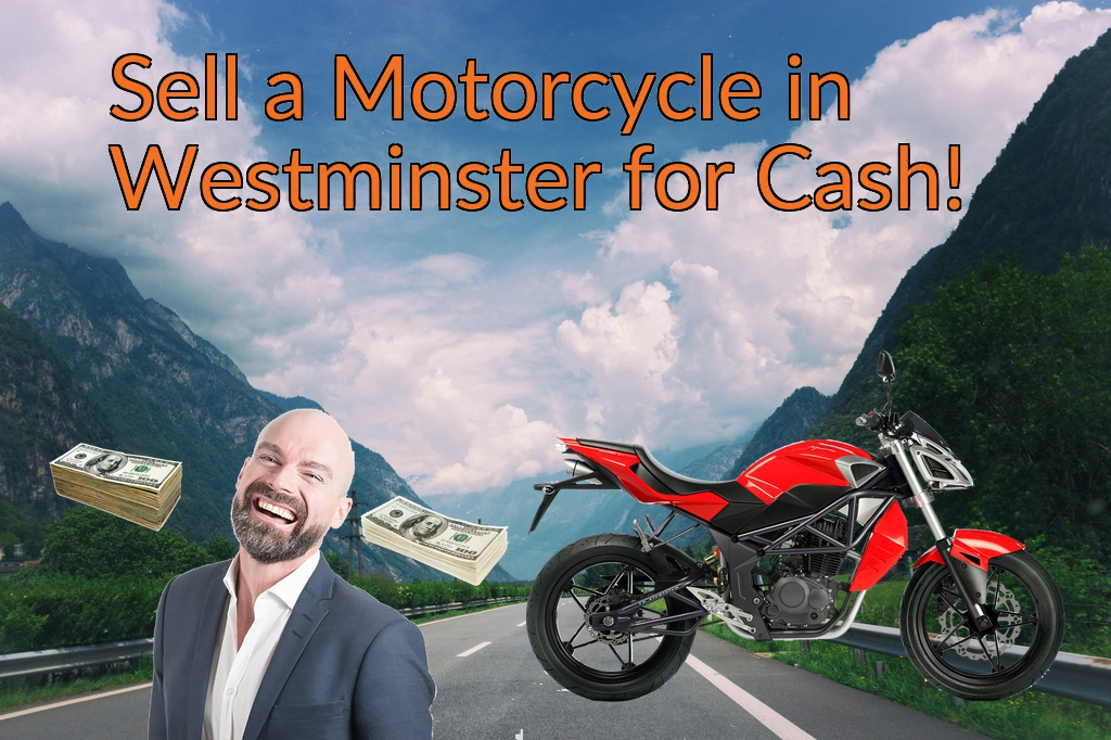 Sell a Motorcycle or Moped in Westminster for Cash Fast!