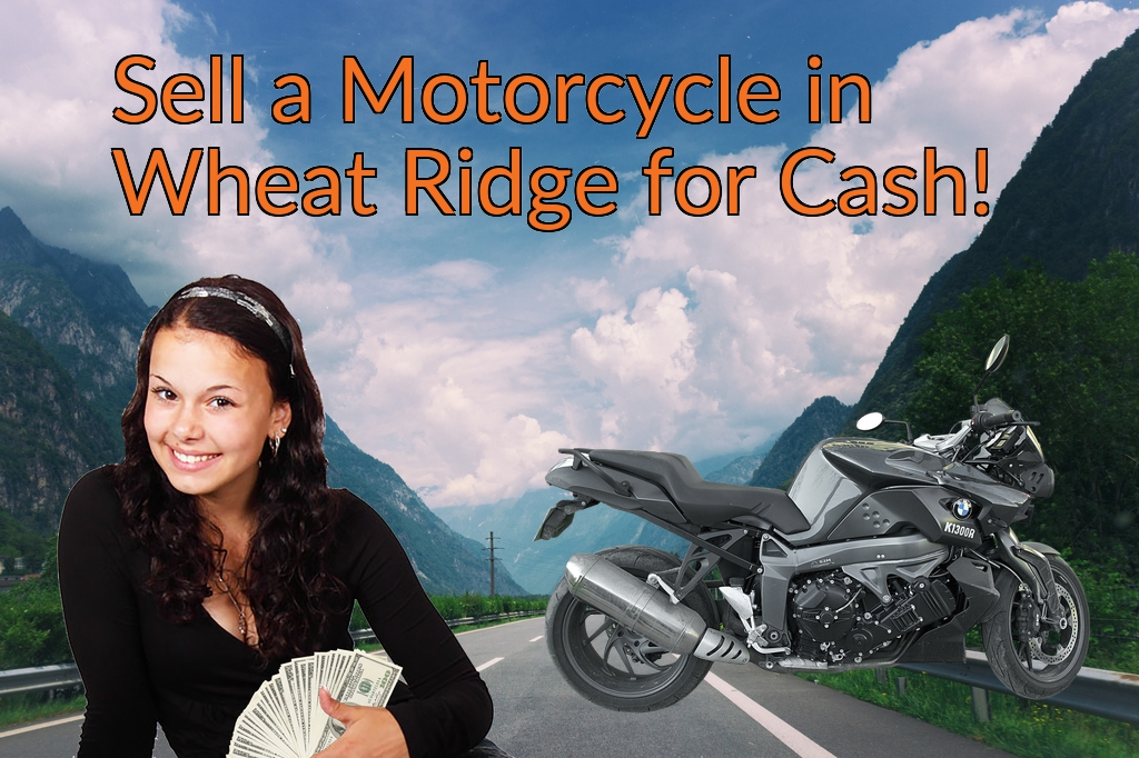 Sell a Motorcycle or Moped in Wheat Ridge for Cash Fast!