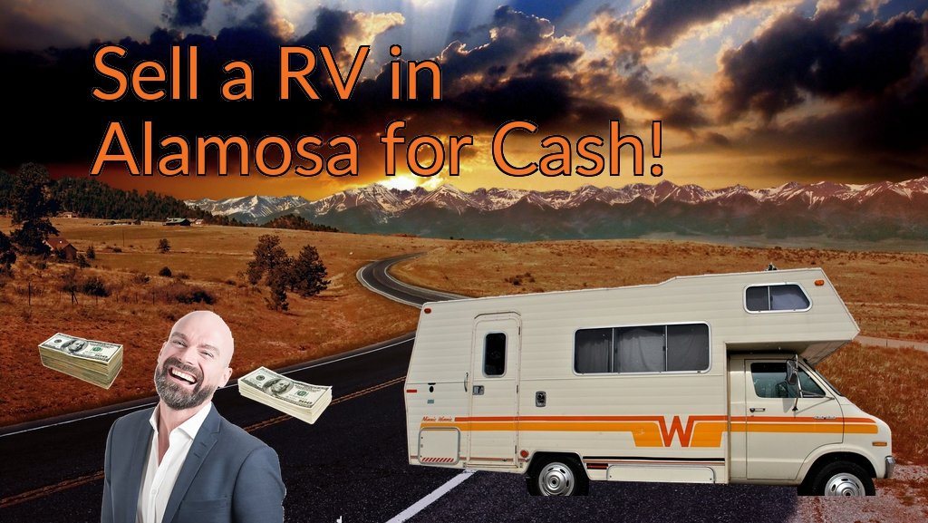 Sell a RV, Camper, Trailer, Pop-up, Teardrop, Motor Home, 5th Wheel, or Truck Topper in Alamosa for Cash Fast!