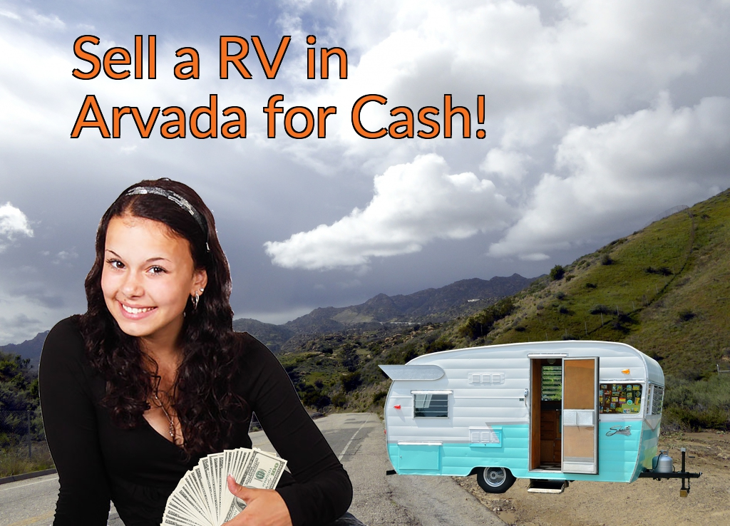 Sell a RV, Camper, Trailer, Pop-up, Teardrop, Motor Home, 5th Wheel, or Truck Topper in Arvada for Cash Fast!