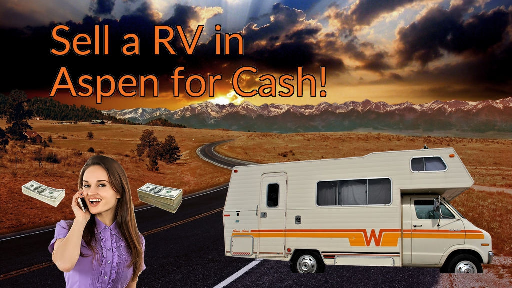Sell a RV, Camper, Trailer, Pop-up, Teardrop, Motor Home, 5th Wheel, or Truck Topper in Aspen for Cash Fast!