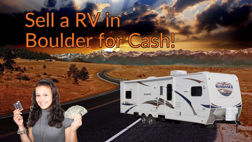 Sell a RV, Camper, Trailer, Pop-up, Teardrop, Motor Home, 5th Wheel, or Truck Topper in Boulder for Cash Fast!