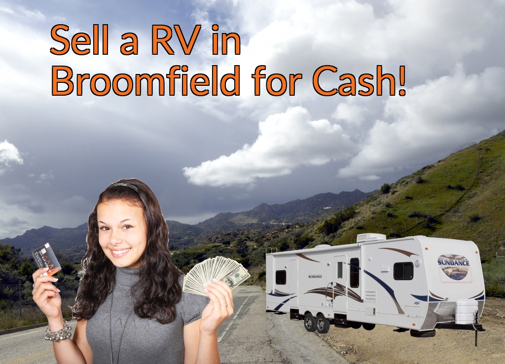 Sell a RV, Camper, Trailer, Pop-up, Teardrop, Motor Home, 5th Wheel, or Truck Topper in Broomfield for Cash Fast!