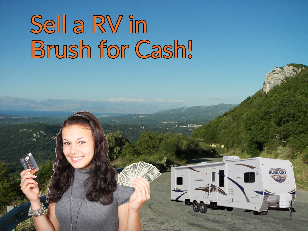 Sell a RV, Camper, Trailer, Pop-up, Teardrop, Motor Home, 5th Wheel, or Truck Topper in Brush for Cash Fast!