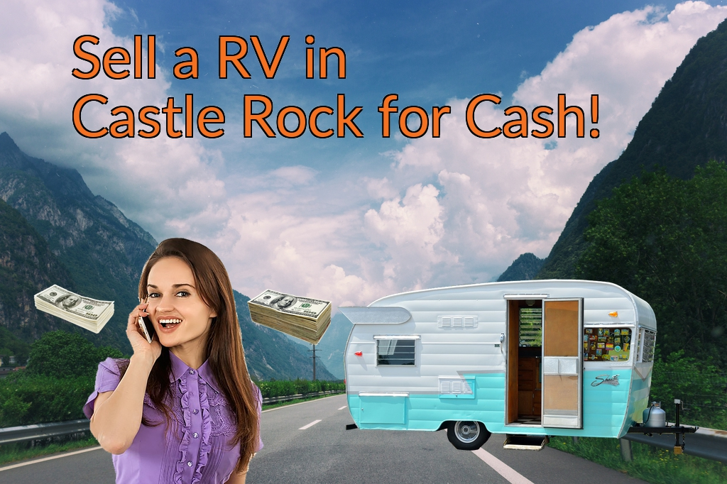 Sell a RV, Camper, Trailer, Pop-up, Teardrop, Motor Home, 5th Wheel, or Truck Topper in Castle Rock for Cash Fast!