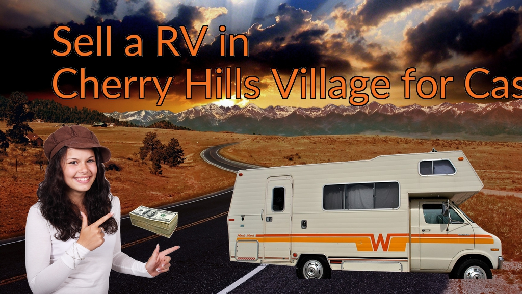 Sell a RV, Camper, Trailer, Pop-up, Teardrop, Motor Home, 5th Wheel, or Truck Topper in Cherry Hills Village for Cash Fast!