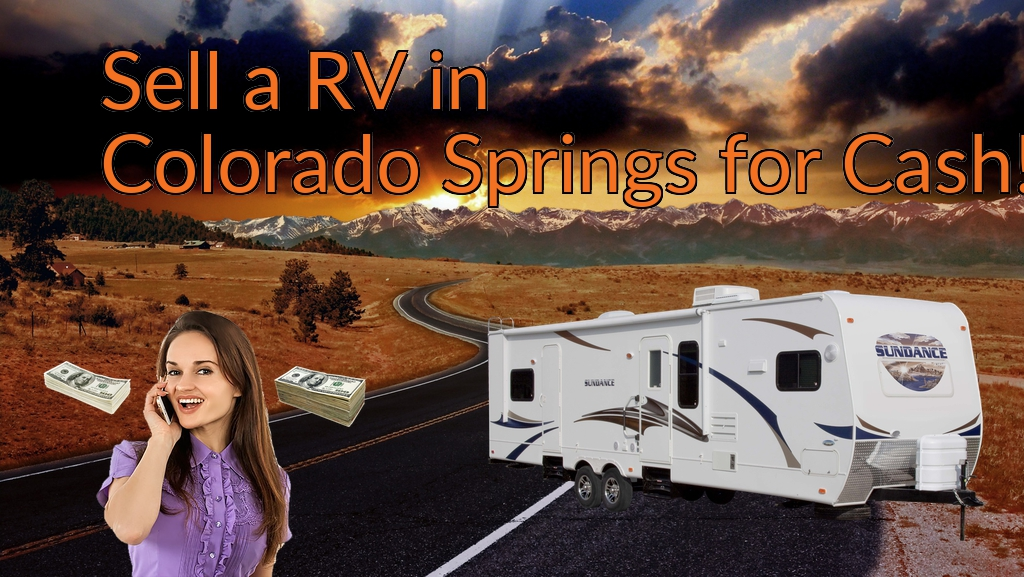 Sell a RV, Camper, Trailer, Pop-up, Teardrop, Motor Home, 5th Wheel, or Truck Topper in Colorado Springs for Cash Fast!