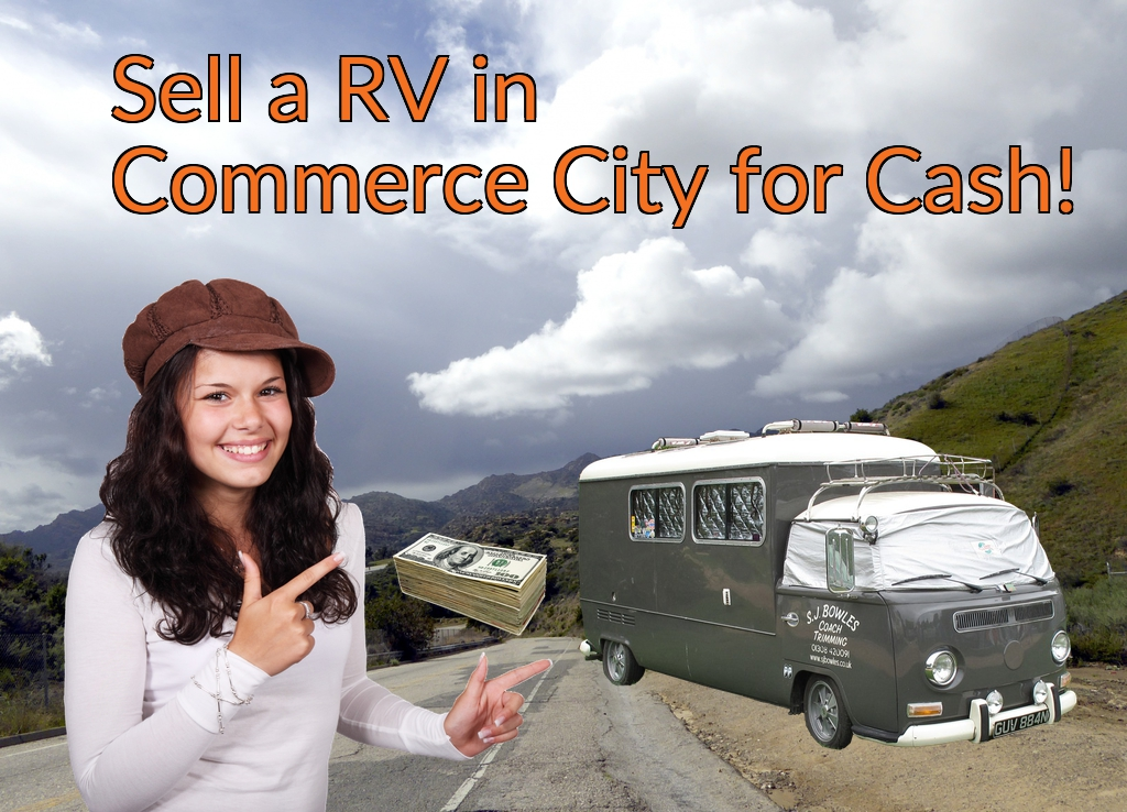 Sell a RV, Camper, Trailer, Pop-up, Teardrop, Motor Home, 5th Wheel, or Truck Topper in Commerce City for Cash Fast!