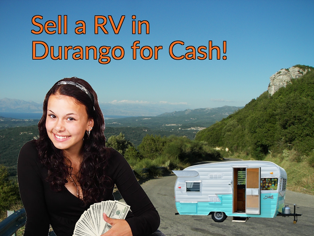 Sell a RV, Camper, Trailer, Pop-up, Teardrop, Motor Home, 5th Wheel, or Truck Topper in Durango for Cash Fast!