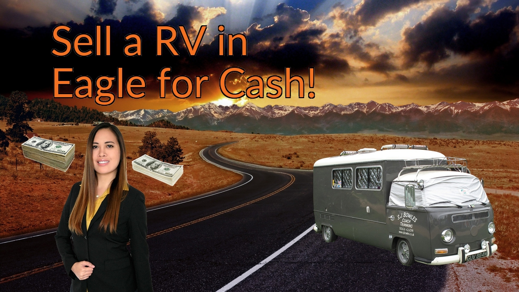 Sell a RV, Camper, Trailer, Pop-up, Teardrop, Motor Home, 5th Wheel, or Truck Topper in Eagle for Cash Fast!