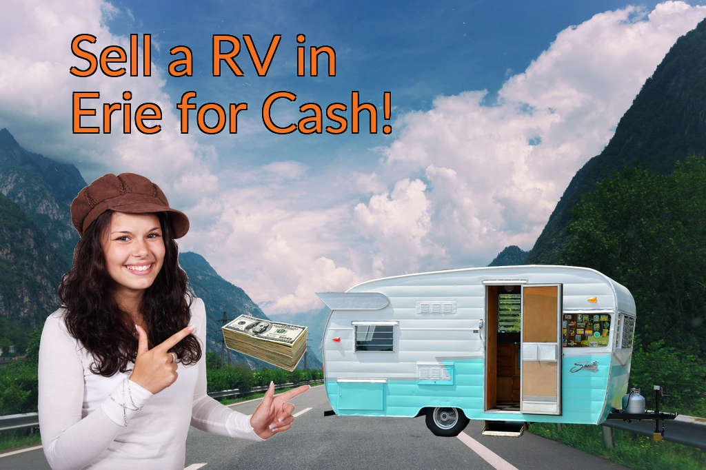 Sell a RV, Camper, Trailer, Pop-up, Teardrop, Motor Home, 5th Wheel, or Truck Topper in Erie for Cash Fast!