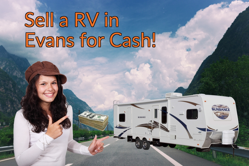 Sell a RV, Camper, Trailer, Pop-up, Teardrop, Motor Home, 5th Wheel, or Truck Topper in Evans for Cash Fast!