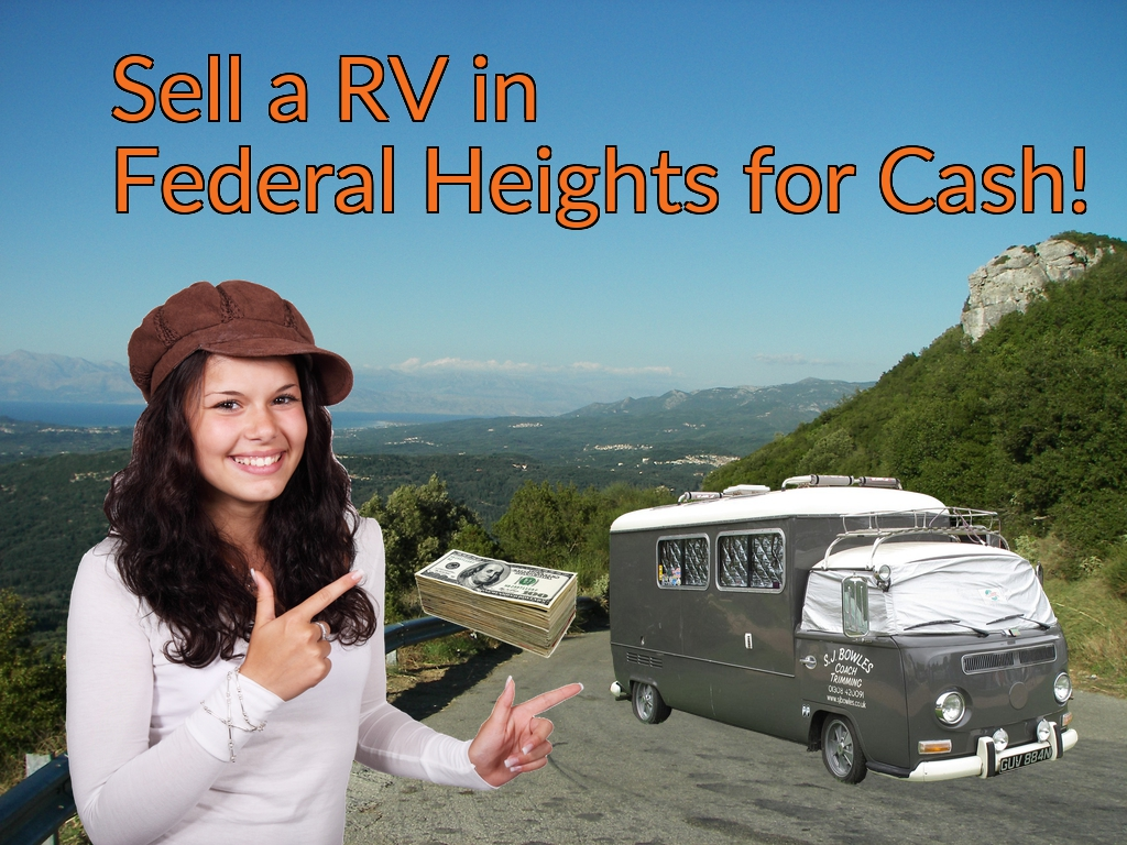 Sell a RV, Camper, Trailer, Pop-up, Teardrop, Motor Home, 5th Wheel, or Truck Topper in Federal Heights for Cash Fast!